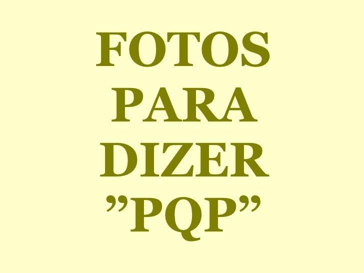 """FOTOS PARA DIZER """"PQP"""""""