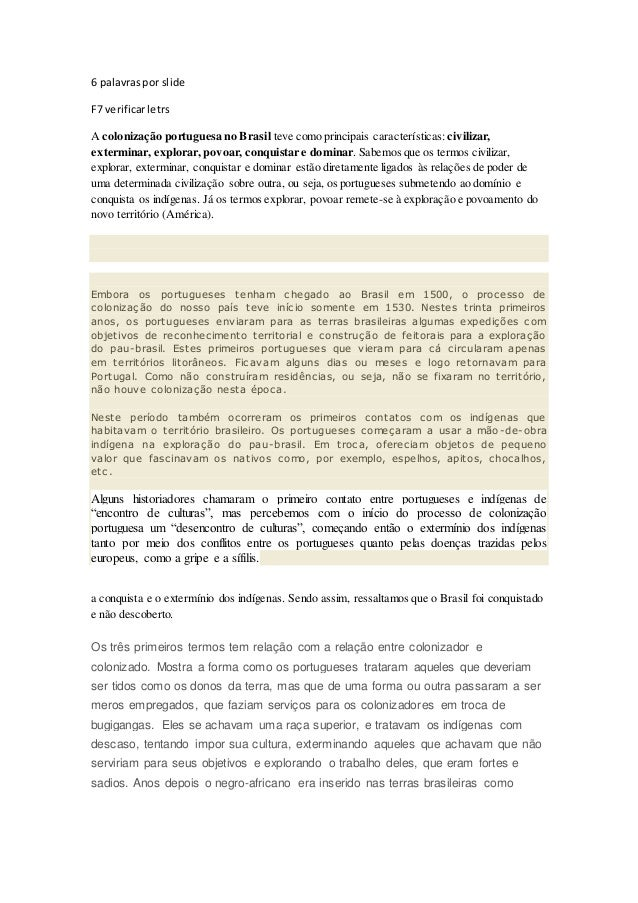 6 palavraspor slide F7 verificarletrs A colonização portuguesa no Brasil teve como principais características:civilizar, e...