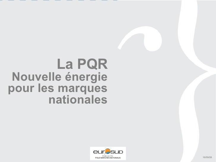 La PQR Nouvelle énergie pour les marques nationales 16/09/08