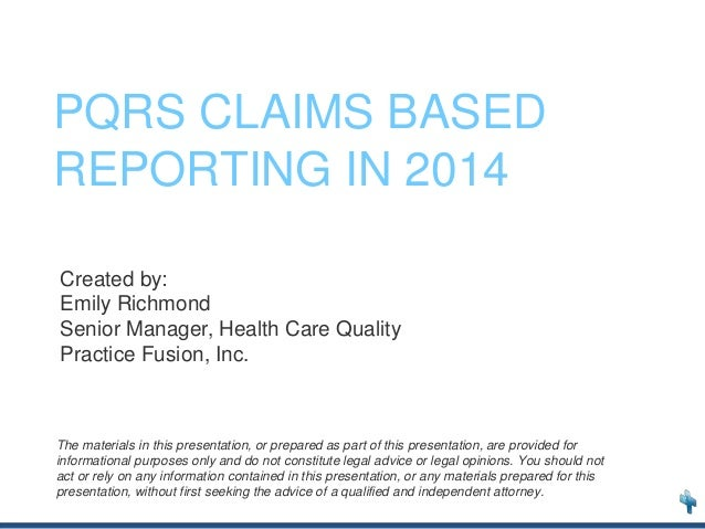 PQRS CLAIMS BASED REPORTING IN 2014 The materials in this presentation, or prepared as part of this presentation, are prov...