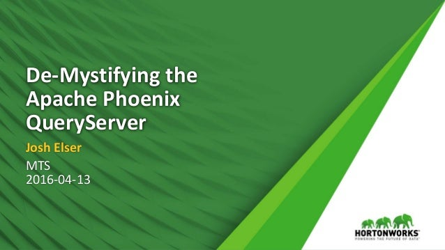 De-Mystifying the Apache Phoenix QueryServer Josh Elser MTS 2016-04-13