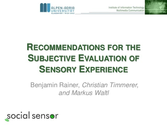 RECOMMENDATIONS FOR THE SUBJECTIVE EVALUATION OF SENSORY EXPERIENCE Benjamin Rainer, Christian Timmerer, and Markus Waltl