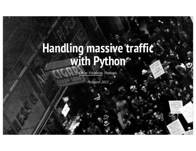 Handling massive traffic with Python Òscar Vilaplana, Paylogic PyGrunn 2013