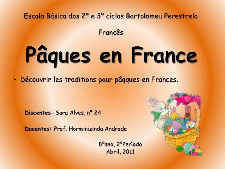 Escola Básica dos 2º e 3º ciclos Bartolomeu Perestrelo<br />Francês<br />PâquesenFrance<br /><ul><li>Découvrirlestradition...