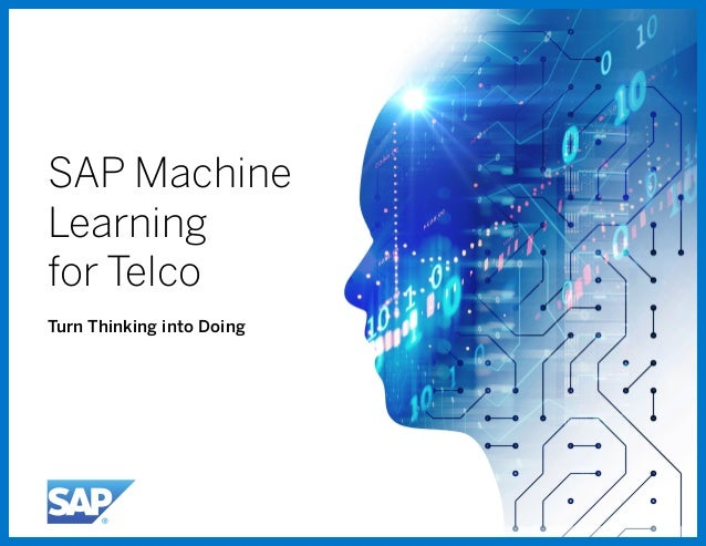 SAP Machine Learning for Telco 1 SAP Machine Learning for Telco Turn Thinking into Doing