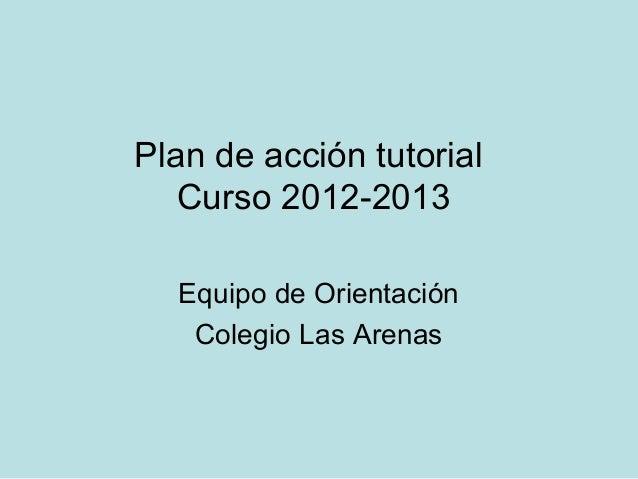 Plan de acción tutorial   Curso 2012-2013  Equipo de Orientación   Colegio Las Arenas