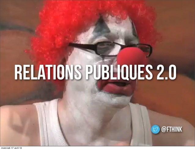 relations publiques 2.0@fthinkmercredi 17 avril 13