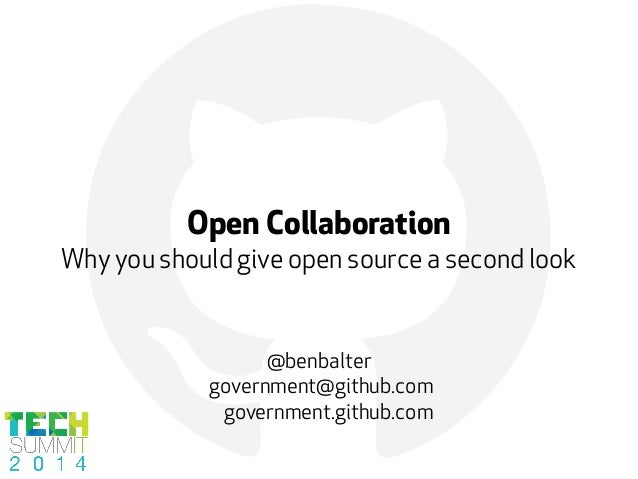 !Open Collaboration Why you should give open source a second look @benbalter government@github.com government.github.com