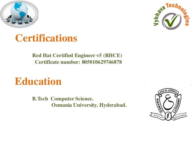 Certifications  Red Hat Certified Engineer v5 (RHCE)  Certificate number: 805010629746878  Education  B.Tech Computer Scie...