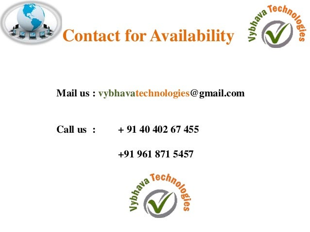 Contact for Availability  Mail us : vybhavatechnologies@gmail.com  Call us : + 91 40 402 67 455  +91 961 871 5457