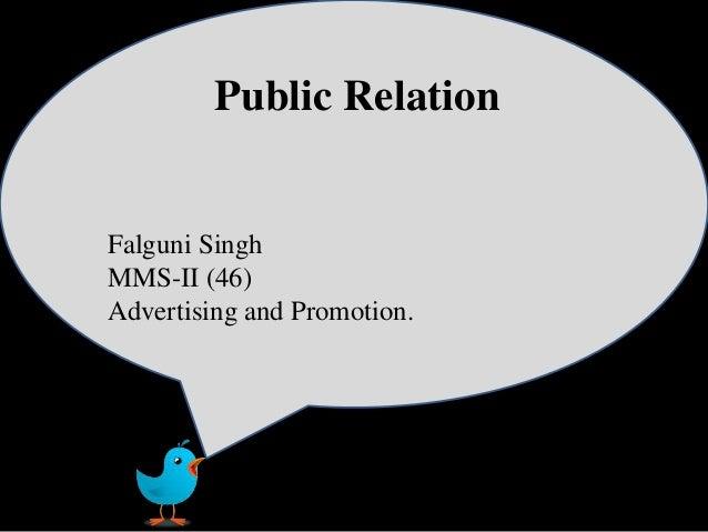 Public Relation Public Relation Falguni Singh MMS-II (46) Advertising and Promotion.