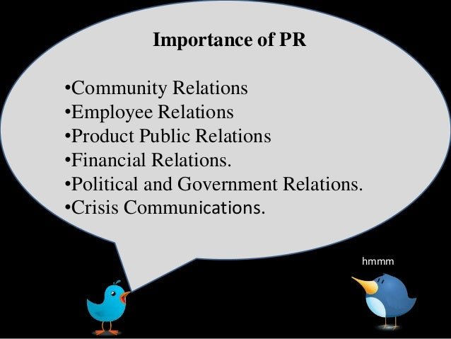 the role and importance of public relations in a company Does your business have a public relations strategy do you think that applying just a marketing strategy is enough for your business no matter how small the business, a public relations strategy is essential to your success what is the difference between marketing and public relations marketing is traditionally viewed as.