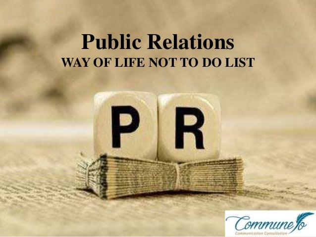 Public Relations WAY OF LIFE NOT TO DO LIST