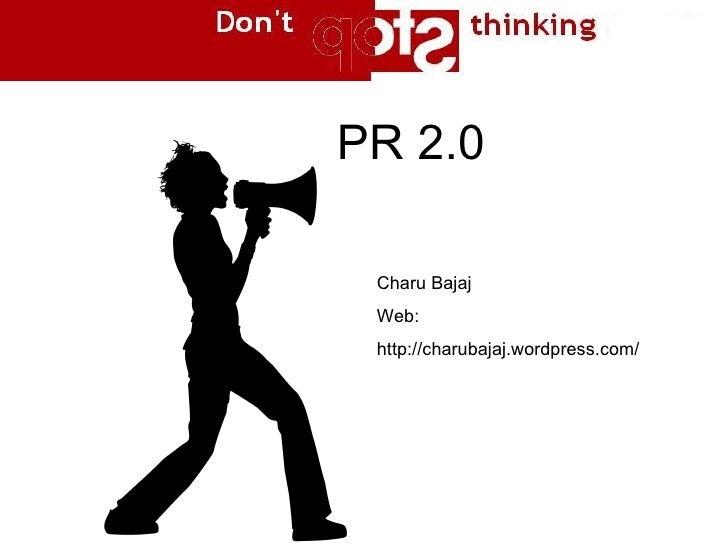 PR 2.0 Charu Bajaj Web: http://charubajaj.wordpress.com/