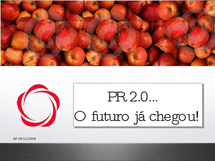 AP 24/11/2008 PR 2.0…  O futuro já chegou!