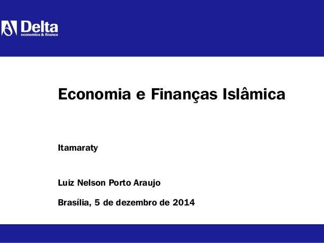 Luiz Nelson Porto Araujo Brasília, 5 de dezembro de 2014 Economia e Finanças Islâmica Itamaraty