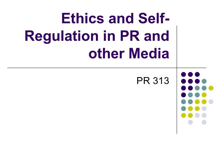 Ethics and Self-Regulation in PR and other Media PR 313
