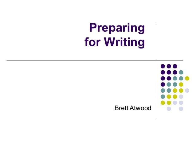 Preparingfor WritingBrett Atwood