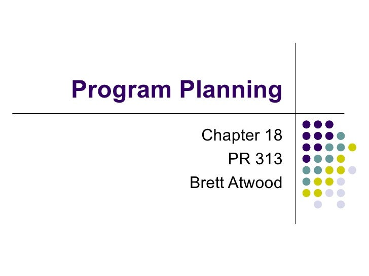 Program Planning Chapter 18 PR 313 Brett Atwood