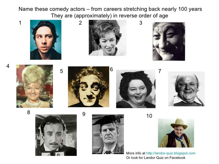 1 2 3 4 5 6 7 8 9 10 Name these comedy actors – from careers stretching back nearly 100 years They are (approximately) in ...