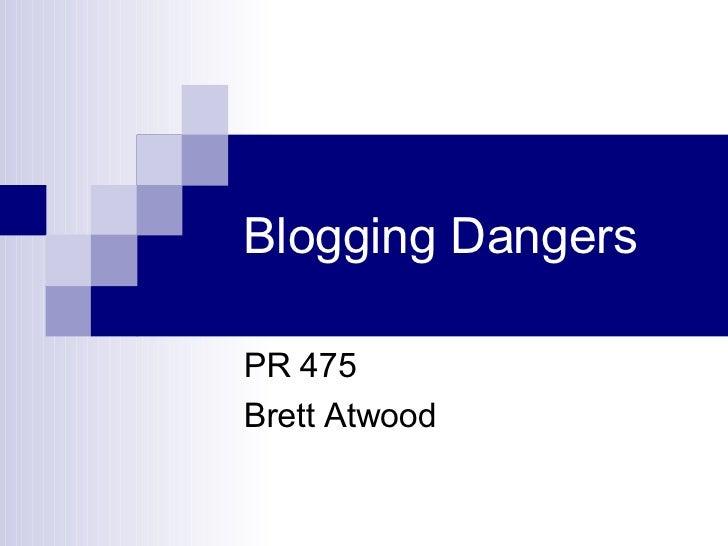 Blogging Dangers PR 475 Brett Atwood