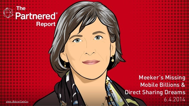 The Report Meeker's Missing Mobile Billions & Direct Sharing Dreams 6.4.2014photo: BitJuice/CodeCon
