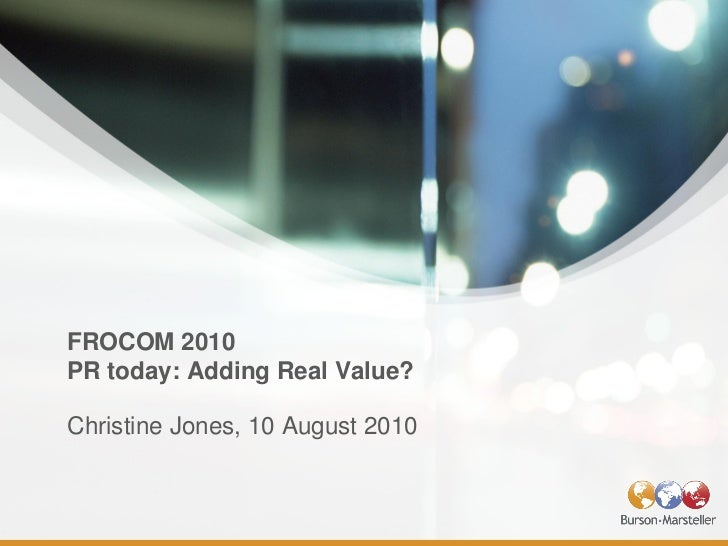 FROCOMM 2010 PR today: Adding Real Value?  Christine Jones, 10 August 2010
