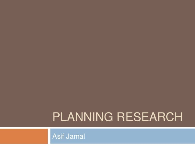 PLANNING RESEARCH Asif Jamal