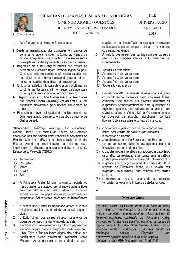Página1–PrimaveraárabeProfº Jorge MarcosCIÊNCIAS HUMANAS E SUAS TECNOLOGIAS PRÉO MUNDO ÁRABE - QUESTÕES UNIVERSITÁRIOPRÉ-U...