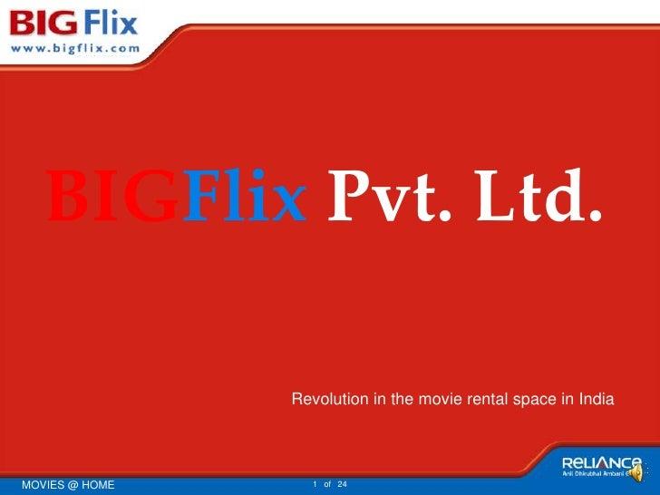 BIGFlix Pvt. Ltd.<br />Revolution in the movie rental space in India<br />
