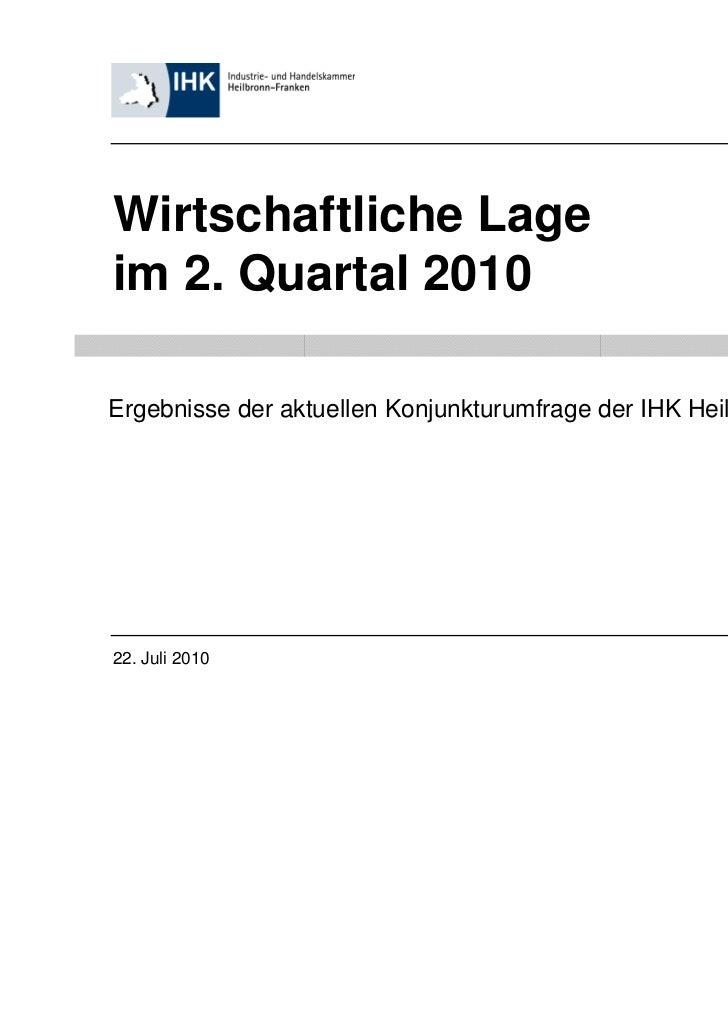 Wirtschaftliche Lageim 2. Quartal 2010Ergebnisse der aktuellen Konjunkturumfrage der IHK Heilbronn-Franken22. Juli 2010   ...