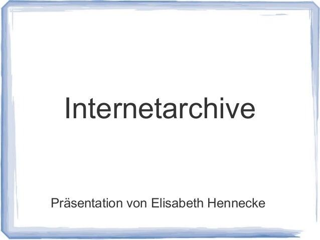 Internetarchive Präsentation von Elisabeth Hennecke