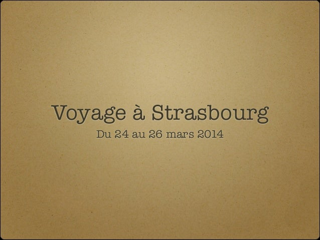 Voyage à Strasbourg Du 24 au 26 mars 2014