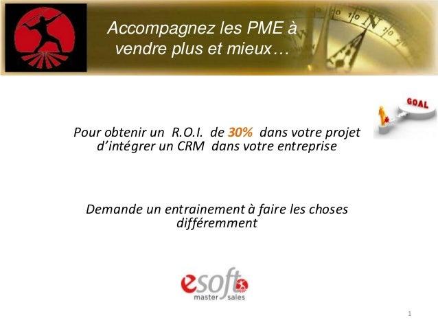 Pour obtenir un R.O.I. de 30% dans votre projetd'intégrer un CRM dans votre entrepriseDemande un entrainement à faire les ...