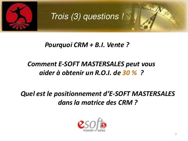 E-Soft Mastersales ?Pourquoi CRM + B.I. Vente ?Comment E-SOFT MASTERSALES peut vousaider à obtenir un R.O.I. de 30 % ?Quel...