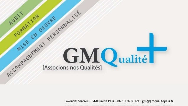 Gwendal Marrec – GMQualité Plus – 06.10.36.80.69 – gm@gmqualiteplus.fr