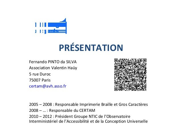 PRÉSENTATION Fernando PINTO da SILVA Association Valentin Haüy 5 rue Duroc 75007 Paris certam@avh.asso.fr 2005 – 2008 : Re...