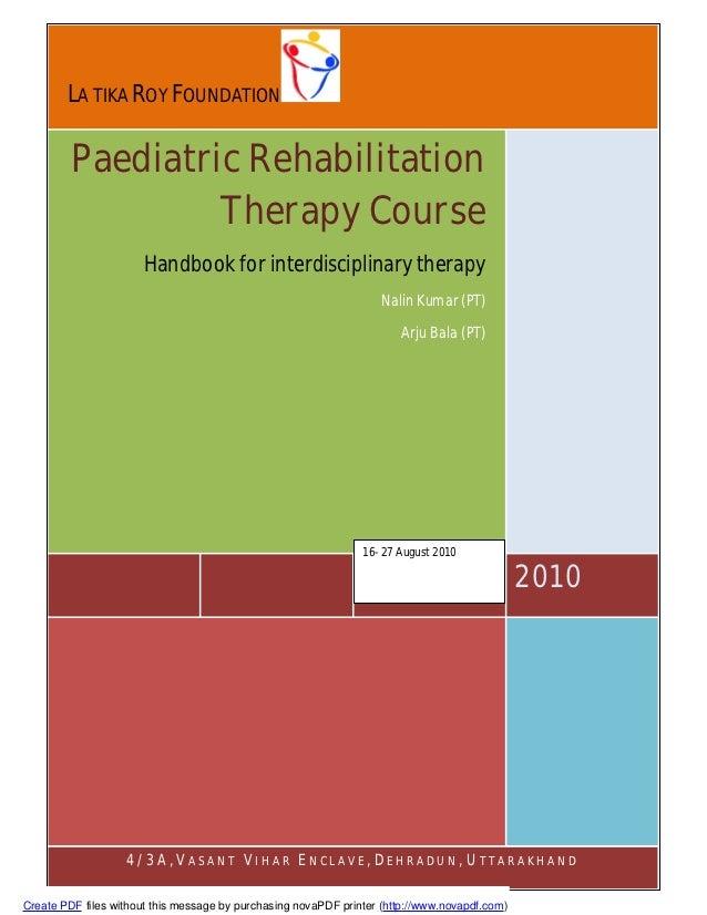 LA TIKA ROY FOUNDATION         Paediatric Rehabilitation                  Therapy Course                      Handbook for...