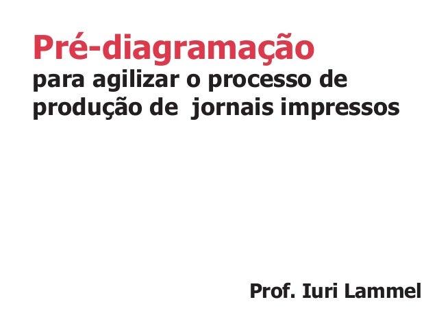 Pré-diagramação para agilizar o processo de produção de jornais impressos Prof. Iuri Lammel