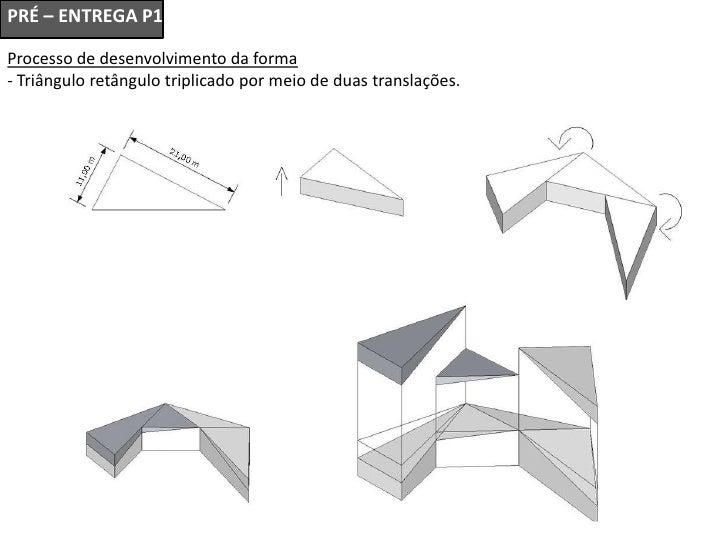 PRÉ – ENTREGA P1Processo de desenvolvimento da forma- Triângulo retângulo triplicado por meio de duas translações.