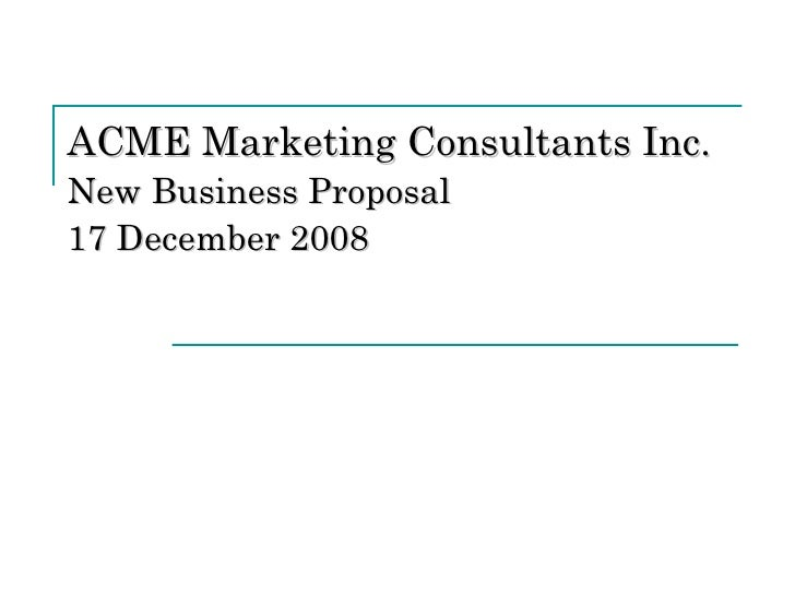 ACME Marketing Consultants Inc. New Business Proposal  17 December 2008