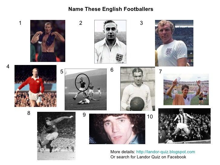1 2 3 4 5 6 7 8 9 10 Name These English Footballers More details:  http://landor-quiz.blogspot.com   Or search for Landor ...