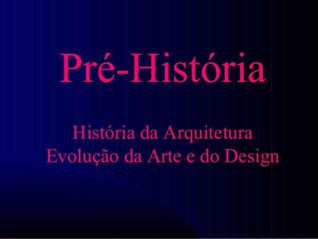 Pré-História História da Arquitetura Evolução da Arte e do Design