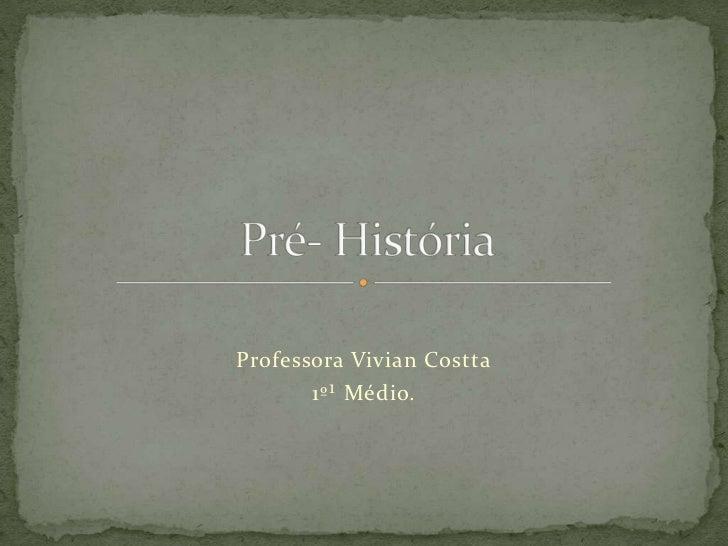 Professora Vivian Costta       1º¹ Médio.