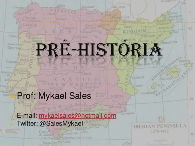 PRÉ-HISTÓRIA  Prof: Mykael Sales  E-mail: mykaelsales@hotmail.com  Twitter: @SalesMykael