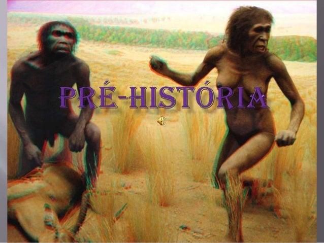 Vai do aparecimento gênero HOMO até a invenção da escrita por volta de 3100 a.C