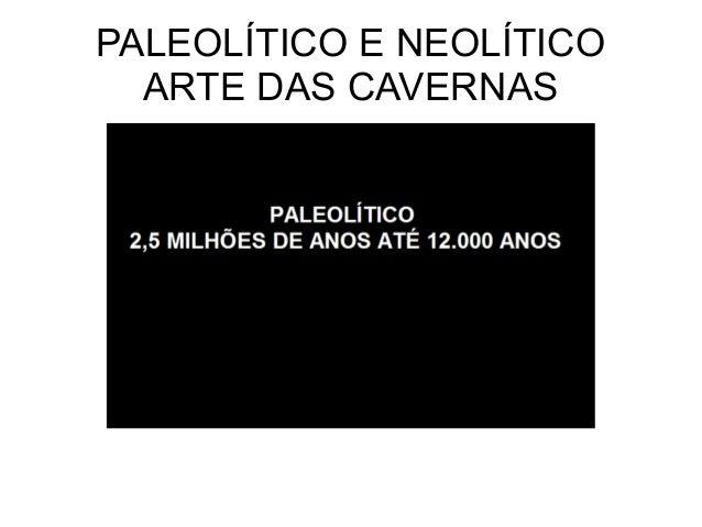PALEOLÍTICO E NEOLÍTICO ARTE DAS CAVERNAS