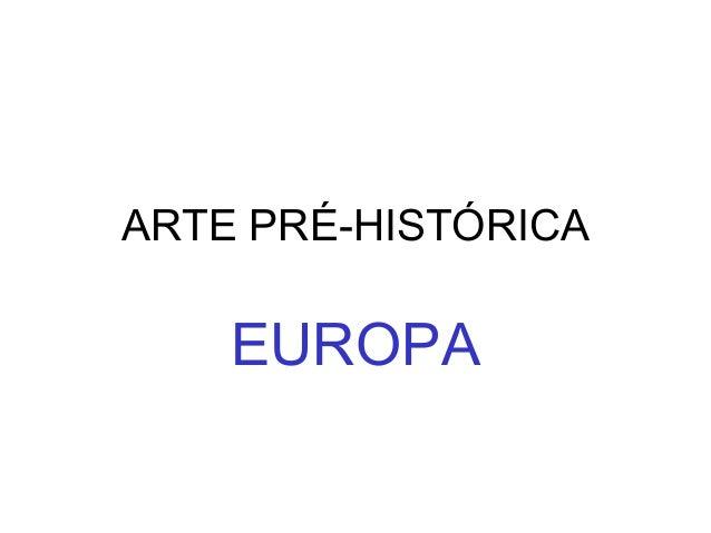 ARTE PRÉ-HISTÓRICA EUROPA