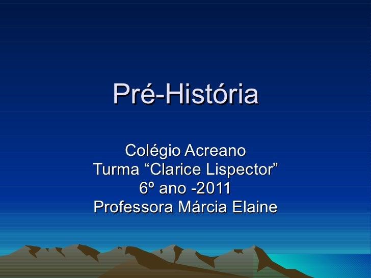 """Pré-História Colégio Acreano Turma """"Clarice Lispector"""" 6º ano -2011 Professora Márcia Elaine"""