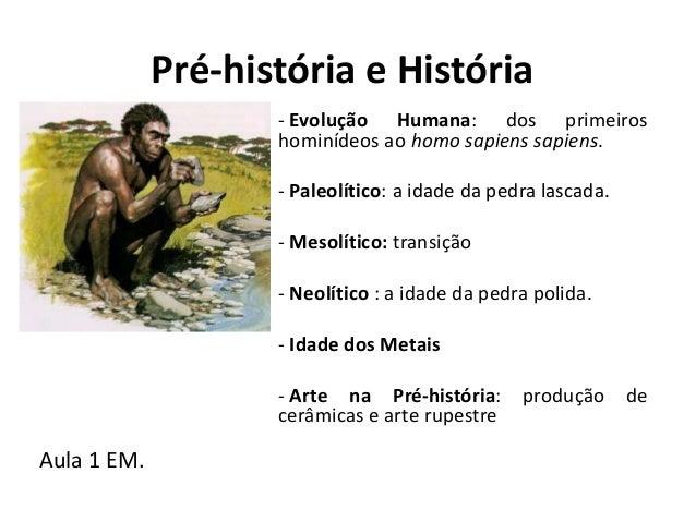 Pré-história e História                    - Evolução Humana: dos primeiros                    hominídeos ao homo sapiens ...